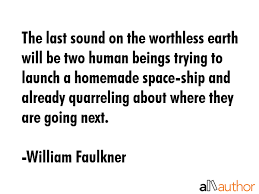 William Faulkner Quotes Beauteous The Last Sound On The Worthless Earth Will Quote