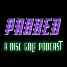 Parked: A Disc Golf Podcast