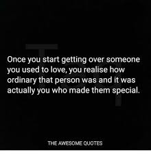 Quotes About Getting Over Someone Custom Once You Start Getting Over Someone You Used To Love You Realise How