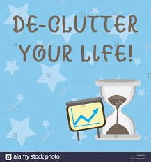 Conceptual Hand Writing Showing De Clutter Your Life
