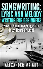 Some might start with a title and build from there and others may start with an emotion or a personal event that they want to share through the art of song. How To Write A Song Lyric And Melody Writing For Beginners How To Become A Songwriter In 24 Hours Or Less By Alexander Wright