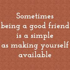 Sometimes Being A Good Friend Is A Simple As Making Yourself Fascinating A Good Friend Quote