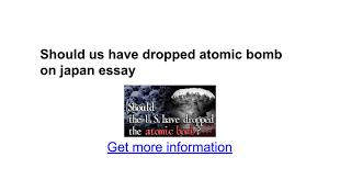 should us have dropped atomic bomb on essay google docs