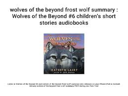 Contact wolves of the beyond on messenger. Wolves Of The Beyond Frost Wolf Summary Wolves Of The Beyond 6 Chi