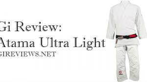 Atama Ultra Light Gi Reviews Brazilian Jiu Jitsu Gi Reviews