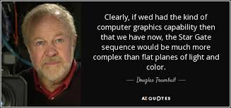 Douglas Trumbull quote: Clearly, if wed had the kind of computer ...