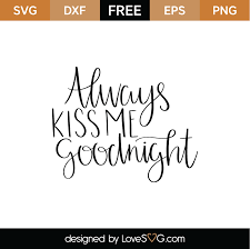 For you or for me. Always Kiss Me Goodnight Svg Cut File Lovesvg Com