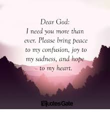 What is so beautiful about putting your life in god's hands is that it gives you the faith that can move mountains. Peace In God Quotes Dear God I Need You More Than Ever Please Bring Peace To My Dogtrainingobedienceschool Com