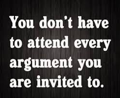 You don't have to attend every argument you are invited to ... via Relatably.com