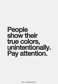 Quotes About Bad Friendship People show their true colors unintentionally Pay attention 72