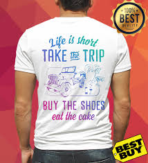 Life Is Short Take The Trip Buy The Shoes Eat The Cake Shirt Ladies