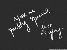 You Are Pretty Special Just Saying Gorgeous You Are Special Quotes