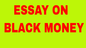smart essay on black money  smart essay on black money