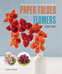 How To Make A Beautiful Flower With Paper Paper Folded Flowers All The Skills You Need To Make 21 Beautiful