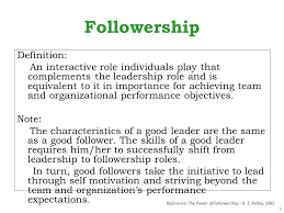 forget leadership how about good followership ppt  2 followership definition an interactive role individuals play that complements the leadership role and is