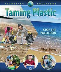 Children's Book Review: Taming Plastic: Stop the Pollution by Albert Bates.  Groundswell, $19.95 (42p) ISBN 978-1-939053-24-4