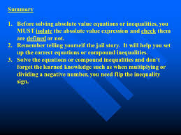 summary before solving absolute value equations or inequalities you must isolate the absolute value expression