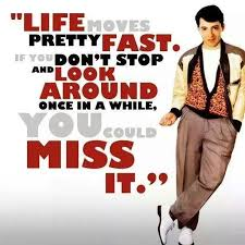 Life Moves Pretty Fast Ferris Bueller Live Life Living Impressive Life Moves Pretty Fast