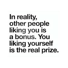 Liking Yourself Quotes Best Of In Reality Other People Liking You Is A Bonus You Liking Yourself