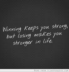 Quotes About Winning And Losing Interesting Winning Keeps You Strong But Losing Makes You Stronger In Life