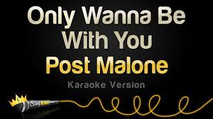 Post Malone - Only Wanna Be With You (Karaoke Version) - YouTube