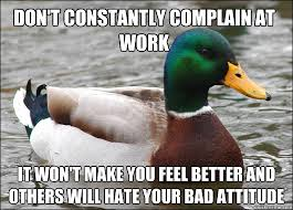 Don't constantly complain at work It won't make you feel better ... via Relatably.com