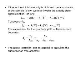 if the incident light intensity is high and the absorbance of the sample is low