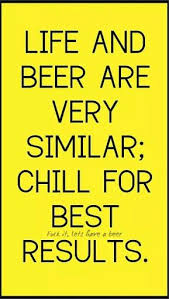 Beer Quotes Awesome Life And Beer Are Very Similar CHILL For Best Results Booze