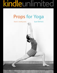 props for yoga a guide to iyengar yoga practice with props standing poses book
