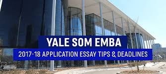 emba application essay tips yale som executive mba program yale som s executive mba is relatively new but it fully reflects the character of the som and more broadly of yale university intensive community