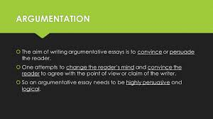 argumentative writing writing to convince your reader of your argumentation  the aim of writing argumentative essays is to convince or persuade the reader