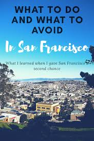 what to do and what to avoid in san francisco beck what the heck san francisco has so much to offer in its unique neighborhoods eclectic food choices and people passionate about their city contributing to it and making