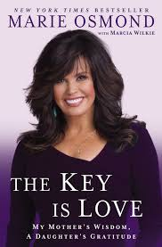 the key is love my mother s wisdom a daughter s gratitude marie  the key is love my mother s wisdom a daughter s gratitude marie osmond marcia wilkie 9780451240323 com books