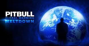 pitbull global warming meltdown. Fine Warming For Pitbull Global Warming Meltdown N