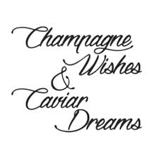 Champagne Dreams And Caviar Wishes Quote