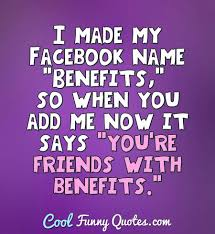 Cool Funny Quotes I Made My Facebook Name Benefits So When You