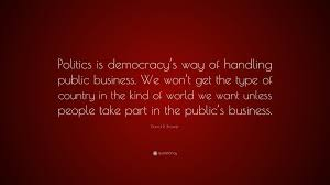 "Business Quote Custom David R Brower Quote ""Politics Is Democracy's Way Of Handling"