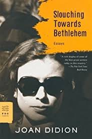slouching towards bethlehem essays fsg classics joan didion  slouching towards bethlehem essays by joan didion 1990 10 01