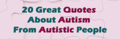 Autism Quotes Gorgeous Quotes About Autism From Autistic People The Mighty