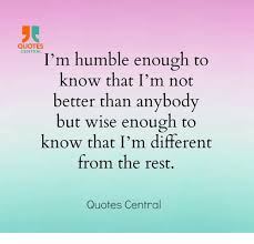 Humble Quotes Inspiration QUOTES CENTRAL I'm Humble Enough To Know That I'm Not Better Than