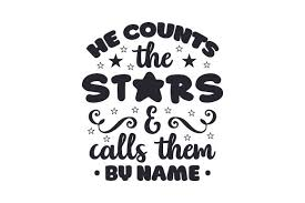 He Counts The Stars Calls Them By Name Svg Cut File By Creative Fabrica Crafts Creative Fabrica