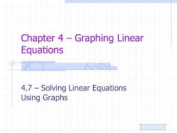 1 chapter 4 graphing linear equations 4 7 solving linear equations using graphs