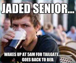 Jaded Senior... Wakes up at 5AM for tailgate................. goes ... via Relatably.com