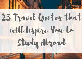 Quotes To Inspire Stunning 48 Travel Quotes To Inspire You To Study Abroad Grassroute Adventures