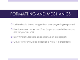 formatting and mechanics letter should be no longer than one page single spaced should a cover letter be double spaced