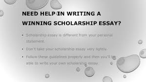 need help in writing a winning scholarship essay need help in writing a winning scholarship essay bull scholarship essay is different from your