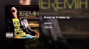 break up to make jeremih