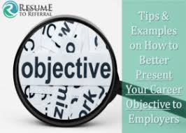 Tips For Resume Objective Writing Your Resume Objective Example Of Career Summaries