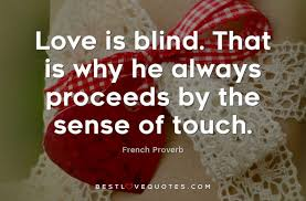 Love Is Blind Quotes Delectable Love Is Blind That Is Why He Always Proceeds By The Sense Of Touch