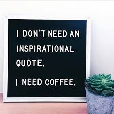 i need coffee quotes. Wonderful Coffee I Got Enough Of  For Need Coffee Quotes E